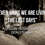 """""""Eleven Signs We Are Living in the Last Days"""" A Special Message from Don Stewart"""