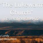 """The Lukewarm Church"" Revelation 3:14-22"