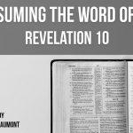 """Consuming the Word of God""  Revelation 10"