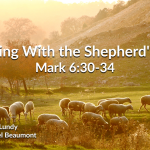 """""""Resting With the Shepherd"""" Pt. 1 Mark 6:30-34"""