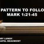 """A Pattern to Follow"" Mark 1:21-45"