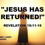 """Jesus Has Returned!"" Revelation 19:11-16"