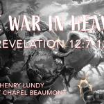"""The War in Heaven"" Revelation 12:7-12"