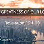 """""""The Greatness of Our Lord!"""" Revelation 19:1-10"""