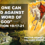"""""""No One Can Stand Against the Word of God"""" Revelation 19:17-21"""