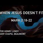 """When Jesus Doesn't Fit"" Mark 2:18-22"