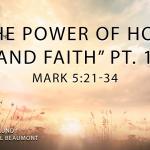 """""""The Power of Hope and Faith""""  Pt. 1 Mark 5:21-34"""