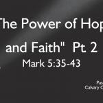 """""""The Power of Hope and Faith""""  Pt . 2   Mark 5:21-34"""