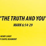 """""""The Truth and You"""" Mark 6:14-29"""