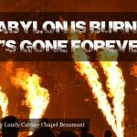 """""""Babylon is Burning! It's Gone Forever"""" Revelation 18:9-24"""